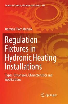 Regulation Fixtures in Hydronic Heating Installations: Types, Structures, Characteristics and Applications - Studies in Systems, Decision and Control 187 (Paperback)