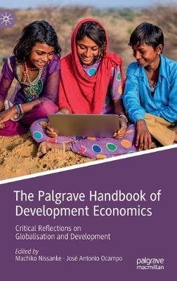 The Palgrave Handbook of Development Economics: Critical Reflections on Globalisation and Development (Hardback)