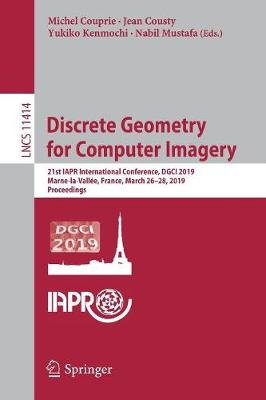 Discrete Geometry for Computer Imagery: 21st IAPR International Conference, DGCI 2019, Marne-la-Vallee, France, March 26-28, 2019, Proceedings - Image Processing, Computer Vision, Pattern Recognition, and Graphics 11414 (Paperback)