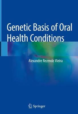 Genetic Basis of Oral Health Conditions (Hardback)