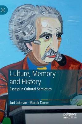 Juri Lotman - Culture, Memory and History: Essays in Cultural Semiotics (Hardback)