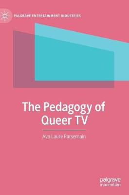 The Pedagogy of Queer TV - Palgrave Entertainment Industries (Hardback)