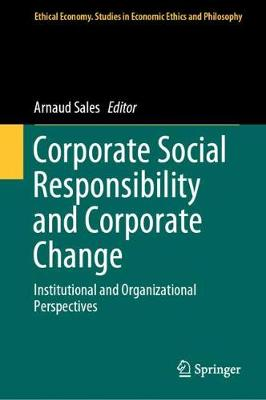 Corporate Social Responsibility and Corporate Change: Institutional and Organizational Perspectives - Ethical Economy 57 (Hardback)