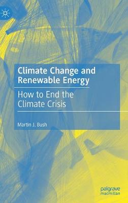 Climate Change and Renewable Energy: How to End the Climate Crisis (Hardback)