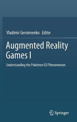 Augmented Reality Games I: Understanding the Pokemon GO Phenomenon (Hardback)