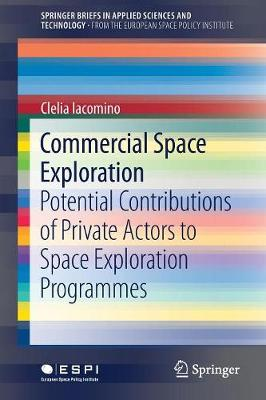Commercial Space Exploration: Potential Contributions of Private Actors to Space Exploration Programmes - SpringerBriefs from the European Space Policy Institute (Paperback)