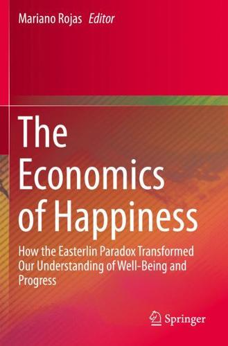 The Economics of Happiness: How the Easterlin Paradox Transformed Our Understanding of Well-Being and Progress (Paperback)