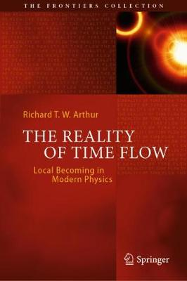 The Reality of Time Flow: Local Becoming in Modern Physics - The Frontiers Collection (Hardback)