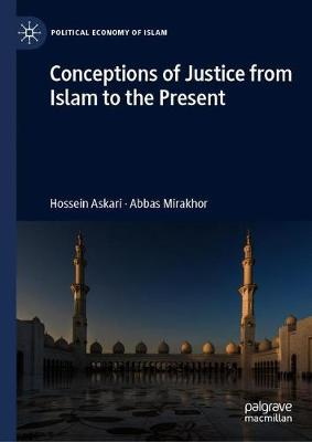 Conceptions of Justice from Islam to the Present - Political Economy of Islam (Hardback)