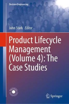 Product Lifecycle Management (Volume 4): The Case Studies - Decision Engineering (Hardback)