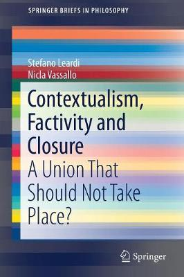 Contextualism, Factivity and Closure: A Union That Should Not Take Place? - SpringerBriefs in Philosophy (Paperback)