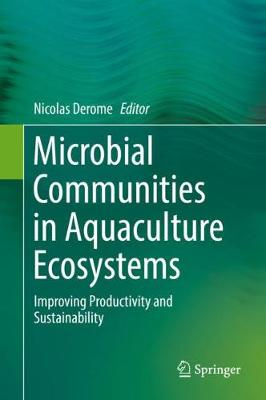 Microbial Communities in Aquaculture Ecosystems: Improving Productivity and Sustainability (Hardback)