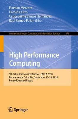 High Performance Computing: 5th Latin American Conference, CARLA 2018, Bucaramanga, Colombia, September 26-28, 2018, Revised Selected Papers - Communications in Computer and Information Science 979 (Paperback)