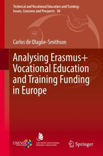 Analysing Erasmus+ Vocational Education and Training Funding in Europe - Technical and Vocational Education and Training: Issues, Concerns and Prospects 30 (Hardback)