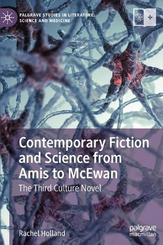 Contemporary Fiction and Science from Amis to McEwan: The Third Culture Novel - Palgrave Studies in Literature, Science and Medicine (Hardback)