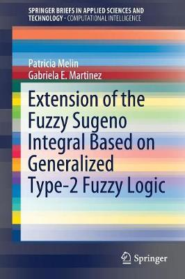 Extension of the Fuzzy Sugeno Integral Based on Generalized Type-2 Fuzzy Logic - SpringerBriefs in Applied Sciences and Technology (Paperback)