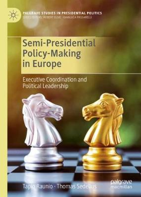 Semi-Presidential Policy-Making in Europe: Executive Coordination and Political Leadership - Palgrave Studies in Presidential Politics (Hardback)