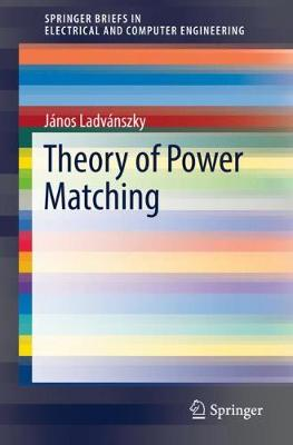 Theory of Power Matching by Janos Ladvanszky | Waterstones