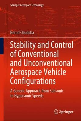 Stability and Control of Conventional and Unconventional Aerospace Vehicle Configurations: A Generic Approach from Subsonic to Hypersonic Speeds - Springer Aerospace Technology (Hardback)