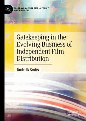 Gatekeeping in the Evolving Business of Independent Film Distribution - Palgrave Global Media Policy and Business (Hardback)