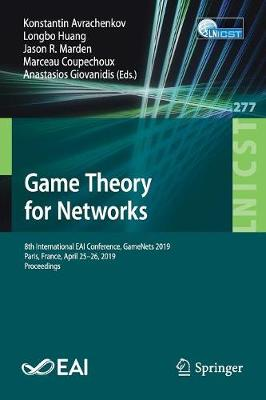 Game Theory for Networks: 8th International EAI Conference, GameNets 2019, Paris, France, April 25-26, 2019, Proceedings - Lecture Notes of the Institute for Computer Sciences, Social Informatics and Telecommunications Engineering 277 (Paperback)