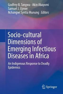 Socio-cultural Dimensions of Emerging Infectious Diseases in Africa: An Indigenous Response to Deadly Epidemics (Hardback)