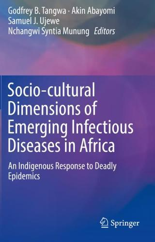 Socio-cultural Dimensions of Emerging Infectious Diseases in Africa: An Indigenous Response to Deadly Epidemics (Paperback)
