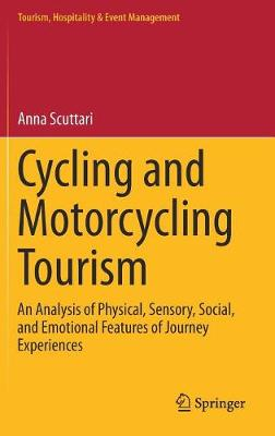 Cycling and Motorcycling Tourism: An Analysis of Physical, Sensory, Social, and Emotional Features of Journey Experiences - Tourism, Hospitality & Event Management (Hardback)