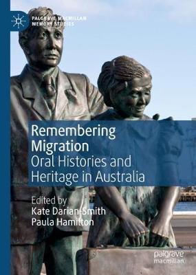 Remembering Migration: Oral Histories and Heritage in Australia - Palgrave Macmillan Memory Studies (Hardback)