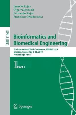 Bioinformatics and Biomedical Engineering: 7th International Work-Conference, IWBBIO 2019, Granada, Spain, May 8-10, 2019, Proceedings, Part I - Lecture Notes in Bioinformatics 11465 (Paperback)