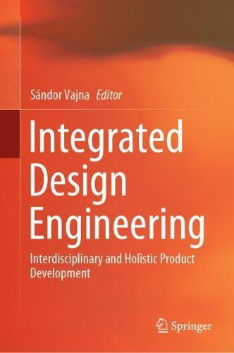 Integrated Design Engineering: Interdisciplinary and Holistic Product Development (Hardback)