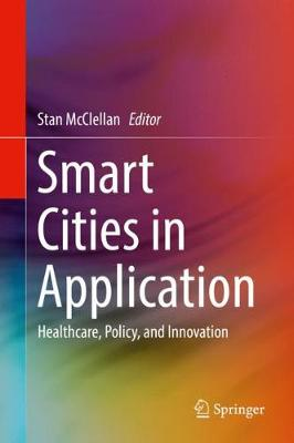 Smart Cities in Application: Healthcare, Policy, and Innovation (Hardback)