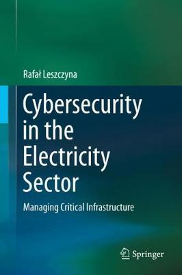 Cybersecurity in the Electricity Sector: Managing Critical Infrastructure in the Electricity Sector (Hardback)