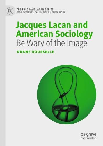 Jacques Lacan and American Sociology: Be Wary of the Image - The Palgrave Lacan Series (Hardback)