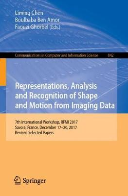 Representations, Analysis and Recognition of Shape and Motion from Imaging Data: 7th International Workshop, RFMI 2017, Savoie, France, December 17-20, 2017, Revised Selected Papers - Communications in Computer and Information Science 842 (Paperback)