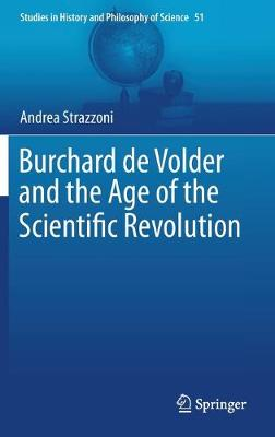 Burchard de Volder and the Age of the Scientific Revolution - Studies in History and Philosophy of Science 51 (Hardback)
