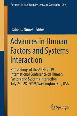 Advances in Human Factors and Systems Interaction: Proceedings of the AHFE 2019 International Conference on Human Factors and Systems Interaction, July 24-28, 2019, Washington D.C., USA - Advances in Intelligent Systems and Computing 959 (Paperback)