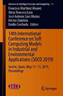 14th International Conference on Soft Computing Models in Industrial and Environmental Applications (SOCO 2019): Seville, Spain, May 13-15, 2019, Proceedings - Advances in Intelligent Systems and Computing 950 (Paperback)