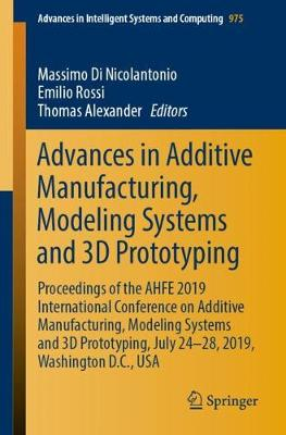 Advances in Additive Manufacturing, Modeling Systems and 3D Prototyping: Proceedings of the AHFE 2019 International Conference on Additive Manufacturing, Modeling Systems and 3D Prototyping, July 24-28, 2019, Washington D.C., USA - Advances in Intelligent Systems and Computing 975 (Paperback)