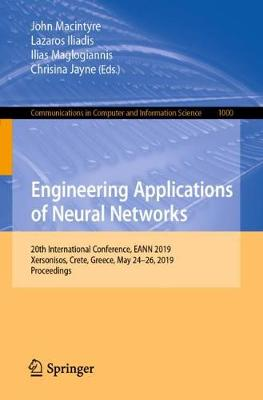 Engineering Applications of Neural Networks: 20th International Conference, EANN 2019, Xersonisos, Crete, Greece, May 24-26, 2019, Proceedings - Communications in Computer and Information Science 1000 (Paperback)