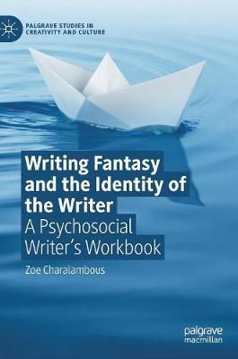 Writing Fantasy and the Identity of the Writer: A Psychosocial Writer's Workbook - Palgrave Studies in Creativity and Culture (Hardback)