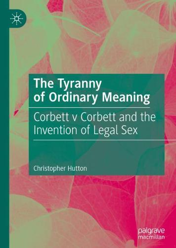 The Tyranny of Ordinary Meaning: Corbett v Corbett and the Invention of Legal Sex (Hardback)