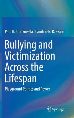 Bullying and Victimization Across the Lifespan: Playground Politics and Power (Hardback)