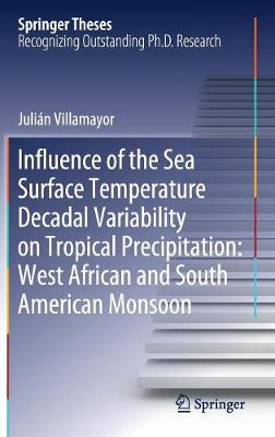Influence of the Sea Surface Temperature Decadal Variability on Tropical Precipitation: West African and South American Monsoon - Springer Theses (Hardback)