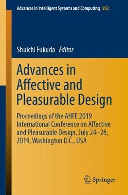 Advances in Affective and Pleasurable Design: Proceedings of the AHFE 2019 International Conference on Affective and Pleasurable Design, July 24-28, 2019, Washington D.C., USA - Advances in Intelligent Systems and Computing 952 (Paperback)
