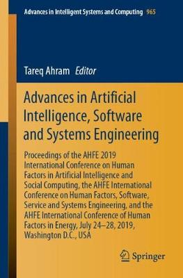 Advances in Artificial Intelligence, Software and Systems Engineering: Proceedings of the AHFE 2019 International Conference on Human Factors in Artificial Intelligence and Social Computing, the AHFE International Conference on Human Factors, Software, Service and Systems Engineering, and the AHFE International Conference of Human Factors in Energy, July 24-28, 2019, Washington D.C., USA - Advances in Intelligent Systems and Computing 965 (Paperback)