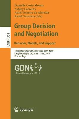 Group Decision and Negotiation: Behavior, Models, and Support: 19th International Conference, GDN 2019, Loughborough, UK, June 11-15, 2019, Proceedings - Lecture Notes in Business Information Processing 351 (Paperback)