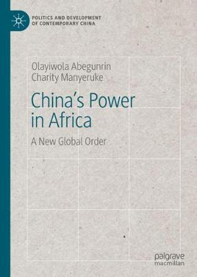 China's Power in Africa: A New Global Order - Politics and Development of Contemporary China (Hardback)