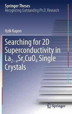Searching for 2D Superconductivity in La2 xSrxCuO4 Single Crystals - Springer Theses (Hardback)