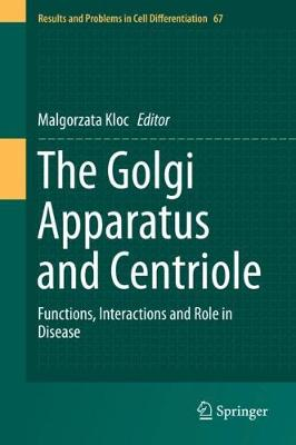 The Golgi Apparatus and Centriole: Functions, Interactions and Role in Disease - Results and Problems in Cell Differentiation 67 (Hardback)